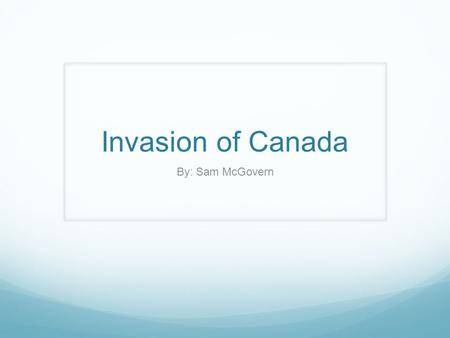Invasion of Canada By: Sam McGovern. Battle of Ridgeway o On June 1, Canada was invaded by the Irish-American Fenian insurgents from their bases in the.