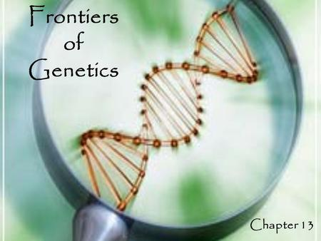 Frontiers of Genetics Chapter 13. Applications of Biotechnology Biotechnology: The use of organisms to perform practical tasks for human use. – DNA Technology: