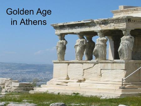 "Golden Age in Athens. DO NOW What comes to mind when you hear ""Golden Age""?"