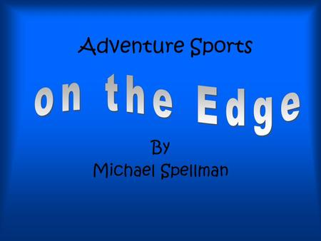 Adventure Sports By Michael Spellman This interactive power point presentation has been designed for you and your partner to work on at the computer.