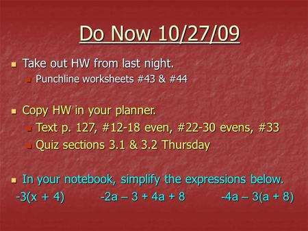Do Now 10/27/09 Take out HW from last night. Take out HW from last night. Punchline worksheets #43 & #44 Punchline worksheets #43 & #44 Copy HW in your.