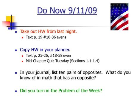 Do Now 9/11/09 Take out HW from last night. Take out HW from last night. Text p. 19 #10-36 evens Text p. 19 #10-36 evens Copy HW in your planner. Copy.