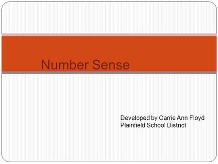 Number Sense Developed by Carrie Ann Floyd Plainfield School District.