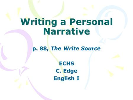 Writing a Personal Narrative p. 88, The Write Source ECHS C. Edge English I.