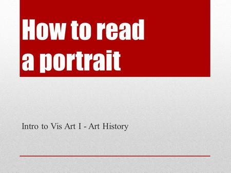 How to read a portrait Intro to Vis Art I - Art History.