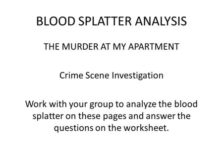 BLOOD SPLATTER ANALYSIS