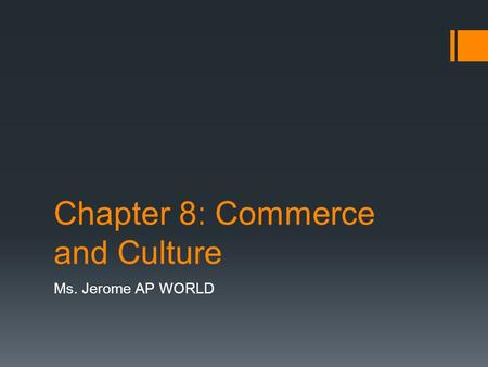 Chapter 8: Commerce and Culture Ms. Jerome AP WORLD.