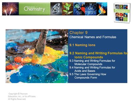 Copyright © Pearson Education, Inc., or its affiliates. All Rights Reserved. Chapter 9 Chemical Names and Formulas 9.1 Naming Ions 9.2 Naming and Writing.