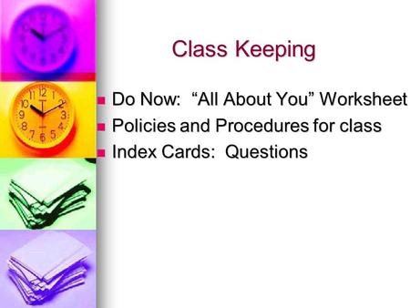 "Class Keeping Do Now: ""All About You"" Worksheet Do Now: ""All About You"" Worksheet Policies and Procedures for class Policies and Procedures for class Index."