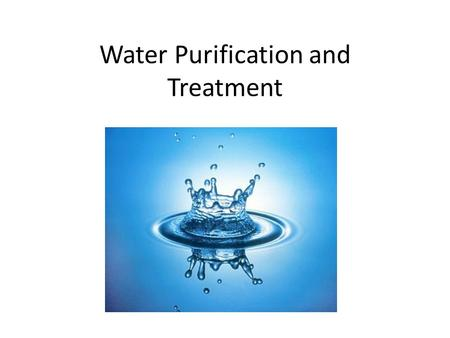 Water Purification and Treatment