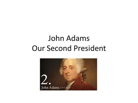 John Adams Our Second President. The Man Harvard educated at 16 Successful lawyer Married Abigail Smith (housewife and wonderful writer) Founding Father.