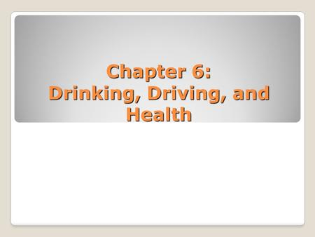 Chapter 6: Drinking, Driving, and Health. Effects of Alcohol Alcohol is a drug that affects overall driving ability Alcohol lowers peoples inhibitions.