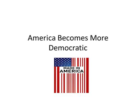 America Becomes More Democratic. Industries Develop Slowly Most Americans are farmers before 1800 Few skilled workers People rush West into even more.