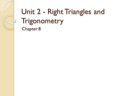 Unit 2 - Right Triangles and Trigonometry Chapter 8.