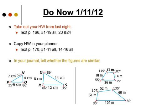 Do Now 1/11/12 Take out your HW from last night. Text p. 166, #1-19 all, 23 &24 Text p. 166, #1-19 all, 23 &24 Copy HW in your planner. Text p. 170, #1-11.