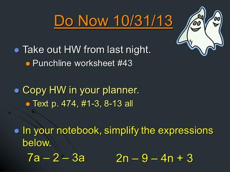 Do Now 10/31/13 Take out HW from last night. Take out HW from last night. Punchline worksheet #43 Punchline worksheet #43 Copy HW in your planner. Copy.