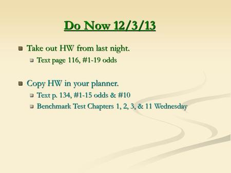 Do Now 12/3/13 Take out HW from last night. Take out HW from last night. Text page 116, #1-19 odds Text page 116, #1-19 odds Copy HW in your planner. Copy.