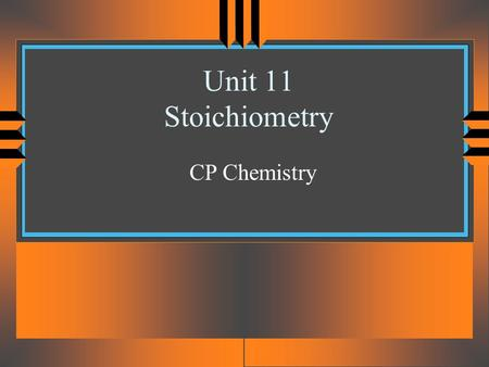 Unit 11 Stoichiometry CP Chemistry Big Ideas u OBJECTIVES: Calculate the amount of reactants required, or product formed, in a chemical reaction. Interpret.