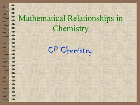 Mathematical Relationships in Chemistry CP Chemistry.