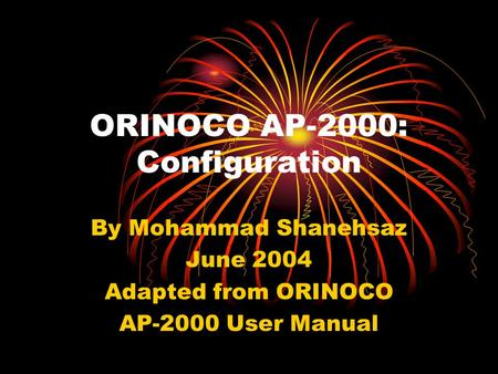 ORINOCO AP-2000: Configuration By Mohammad Shanehsaz June 2004 Adapted from ORINOCO AP-2000 User Manual.