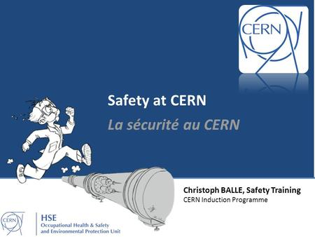 Christoph BALLE, Safety Training CERN Induction Programme Safety at CERN La sécurité au CERN.