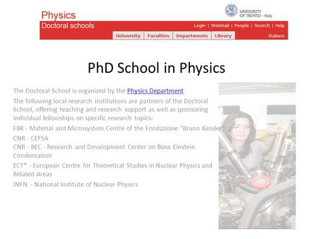 PhD School in Physics The Doctoral School is organized by the Physics Department.Physics Department The following local research institutions are partners.