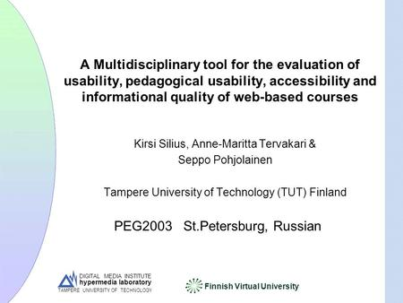 DIGITAL MEDIA INSTITUTE hypermedia laboratory Finnish Virtual University TAMPERE UNIVERSITY OF TECHNOLOGY A Multidisciplinary tool for the evaluation of.