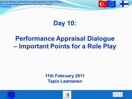 Decision Making and Performance Management in Public Finance Kamu Maliyesinde Karar Alma ve Performans Yönetimi TR08IBFI03 Day 10: Performance Appraisal.