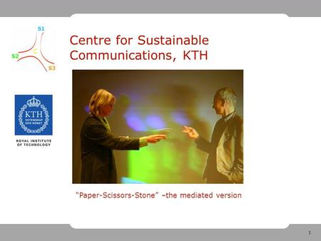 "1 Centre for Sustainable Communications, KTH ""Paper-Scissors-Stone"" –the mediated version."