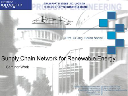 Department of Transport System and Logistic Prof. Dr.-Ing. Bernd Noche Supply Chain Network for Renewable Energy Seminar Work Fakultät für Ingenieurwissenschaften.