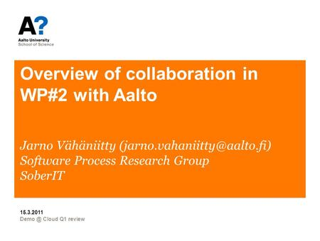 Overview of collaboration in WP#2 with Aalto Cloud Q1 review 15.3.2011 Jarno Vähäniitty Software Process Research Group.