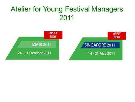 Atelier for Young Festival Managers 2011. One week rigourous training programme for young festival managers Especially for those working in the field.