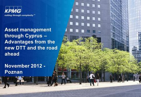 Asset management through Cyprus – Advantages from the new DTT and the road ahead November 2012 - Poznan.