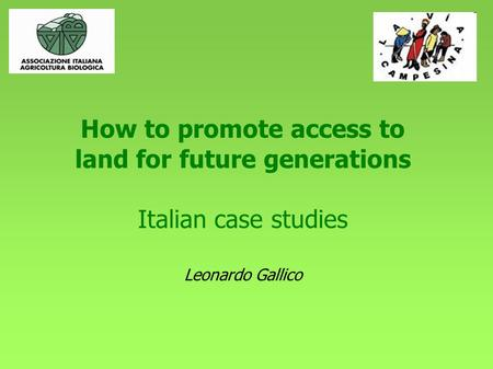 How to promote access to land for future generations Italian case studies Leonardo Gallico.