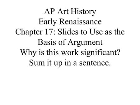 AP Art History Early Renaissance Chapter 17: Slides to Use as the Basis of Argument Why is this work significant? Sum it up in a sentence.