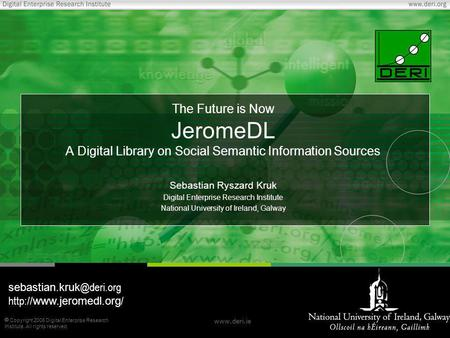  Copyright 2006 Digital Enterprise Research Institute. All rights reserved. www.deri.ie The Future is Now JeromeDL A Digital Library on Social Semantic.