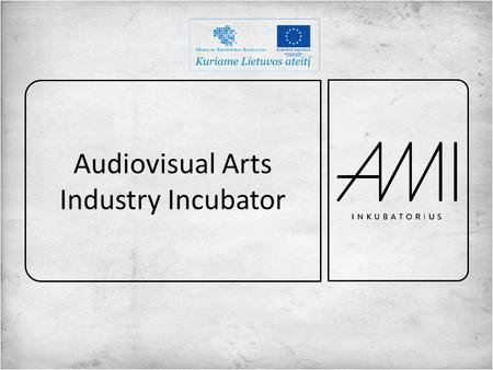Audiovisual Arts Industry Incubator. Founders LMTA VDA LKS ENTERPRENEURSHIP TALENTS OPPORTUNITIES IMPROVEMENT KNOWLEDGE EXPORT COMMUNICATION.