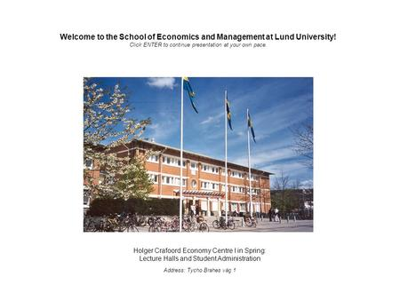 Holger Crafoord Economy Centre I in Spring: Lecture Halls and Student Administration Address: Tycho Brahes väg 1 Welcome to the School of Economics and.