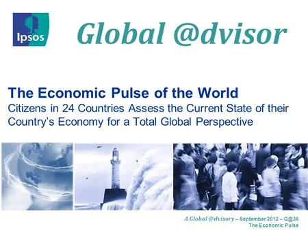 A – September 2012 – The Economic Pulse The Economic Pulse of the World Citizens in 24 Countries Assess the Current.