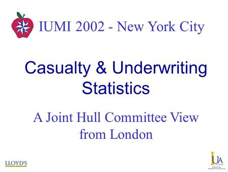IUMI 2002 – New York City A Joint Hull Committee View from London Casualty & Underwriting Statistics IUMI 2002 - New York City.