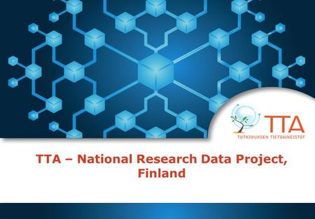 TTA – National Research Data Project, Finland. The objectives of the TTA infrastructure 1. Developing a Finnish sustainable information infrastructure.
