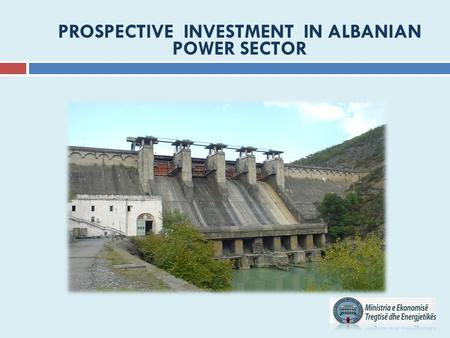 PROSPECTIVE INVESTMENT IN ALBANIAN POWER SECTOR. CURRENT SITUATION IN ALBANIAN POWER SECTOR  The energy in general and it's security and sustainability.