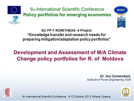 Dr. Ion Comendant, Institute of Power Engineering ASM Development and Assessment of M/A Climate Change policy portfolios for R. of Moldova EU FP-7 ROMITHEAS.