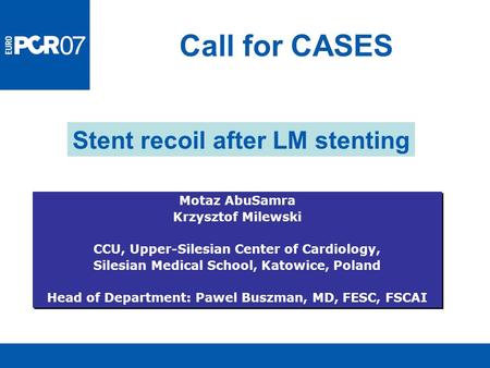 Call for CASES Motaz AbuSamra Krzysztof Milewski CCU, Upper-Silesian Center of Cardiology, Silesian Medical School, Katowice, Poland Head of Department: