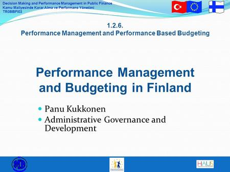 Decision Making and Performance Management in Public Finance Kamu Maliyesinde Karar Alma ve Performans Yönetimi TR08IBFI03 1.2.6. Performance Management.