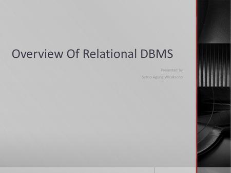Overview Of Relational DBMS Presented by Satrio Agung Wicaksono.