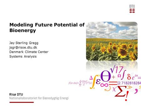 Modeling Future Potential of Bioenergy Jay Sterling Gregg Denmark Climate Center Systems Analysis.