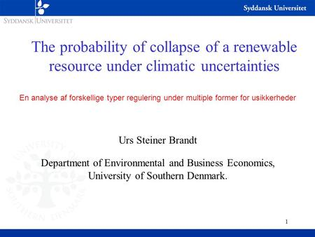 1 The probability of collapse of a renewable resource under climatic uncertainties En analyse af forskellige typer regulering under multiple former for.
