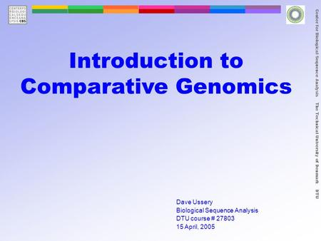 Center for Biological Sequence Analysis The Technical University of Denmark DTU Introduction to Comparative Genomics Dave Ussery Biological Sequence Analysis.
