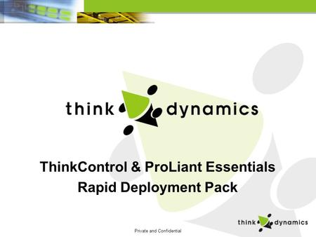 Private and Confidential ThinkControl & ProLiant Essentials Rapid Deployment Pack.